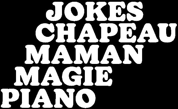 Jokes - Chapeau - Maman - Magie - Piano